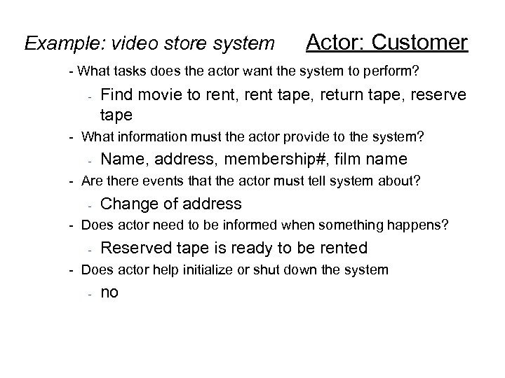 Example: video store system Actor: Customer - What tasks does the actor want