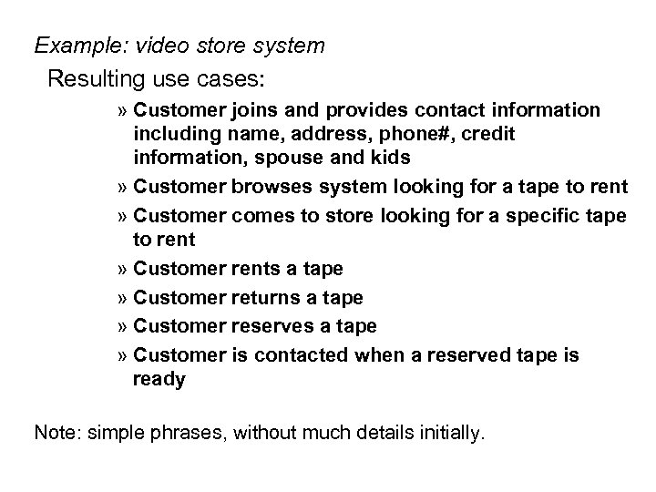 Example: video store system Resulting use cases: » Customer joins and provides contact information
