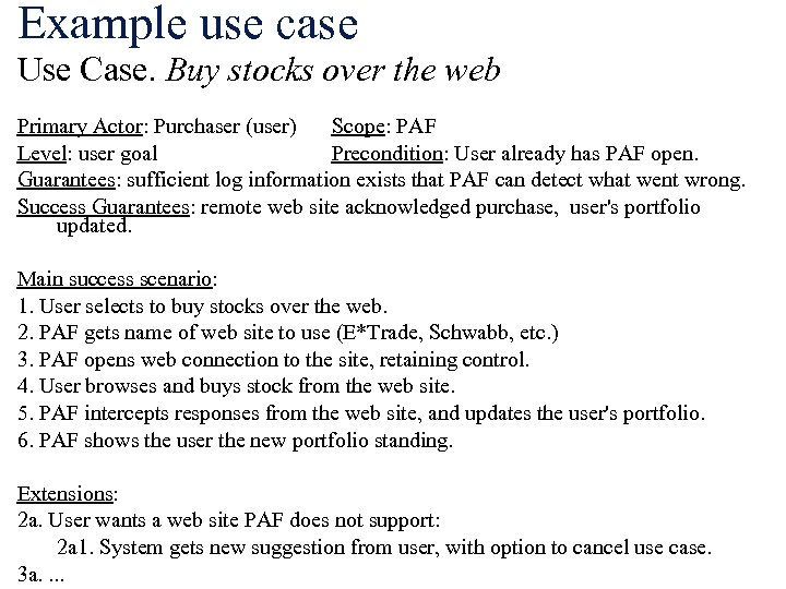 Example use case Use Case. Buy stocks over the web Primary Actor: Purchaser (user)