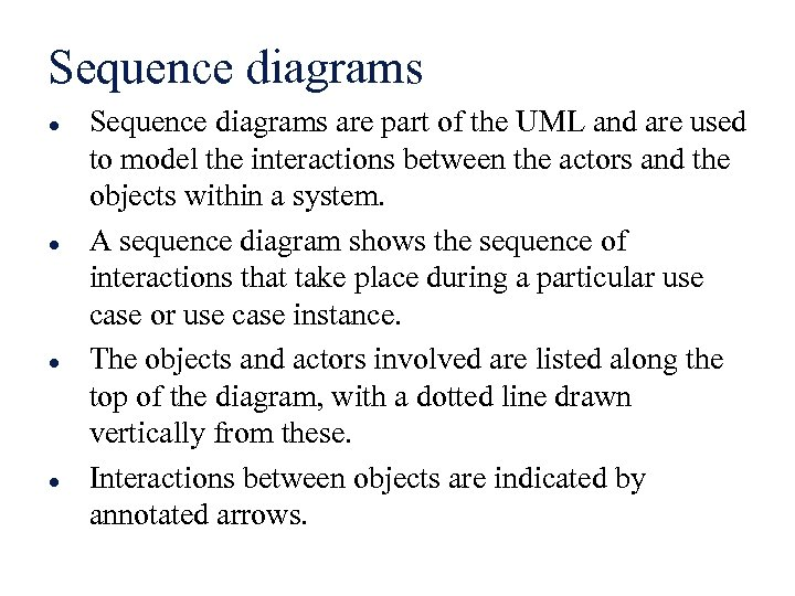 Sequence diagrams l l Sequence diagrams are part of the UML and are used