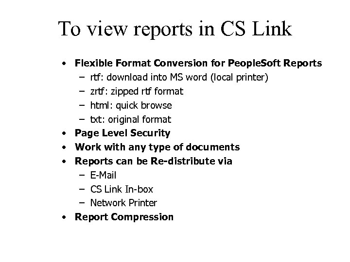 To view reports in CS Link • Flexible Format Conversion for People. Soft Reports