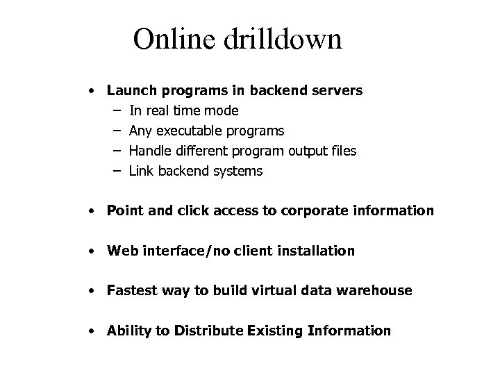 Online drilldown • Launch programs in backend servers – In real time mode –