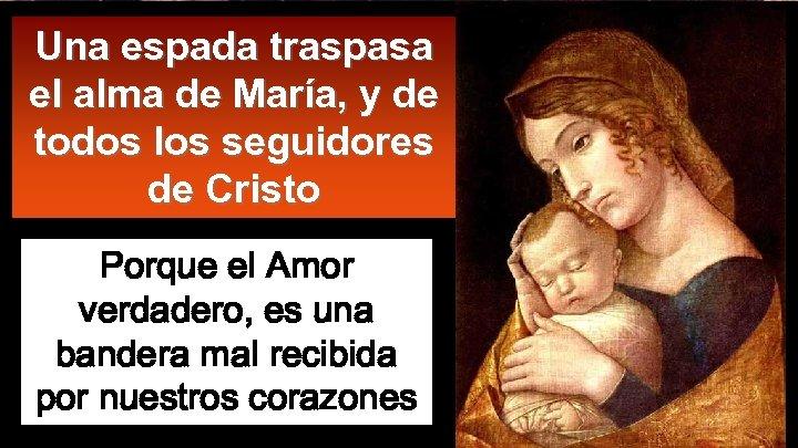 Una espada traspasa el alma de María, y de todos los seguidores de Cristo