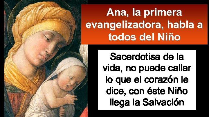 Ana, la primera evangelizadora, habla a todos del Niño Sacerdotisa de la vida, no