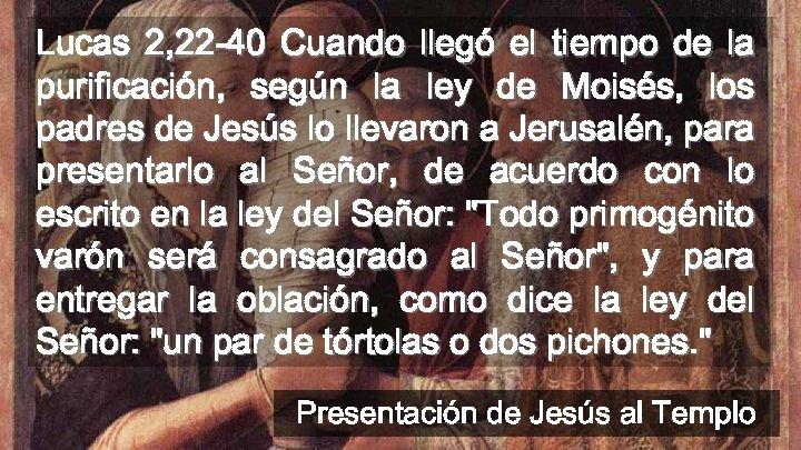 Lucas 2, 22 -40 Cuando llegó el tiempo de la purificación, según la ley