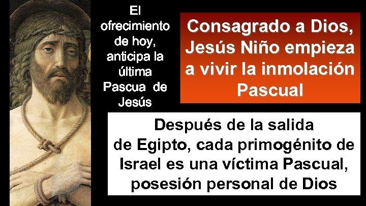 El ofrecimiento de hoy, anticipa la última Pascua de Jesús Consagrado a Dios, Jesús