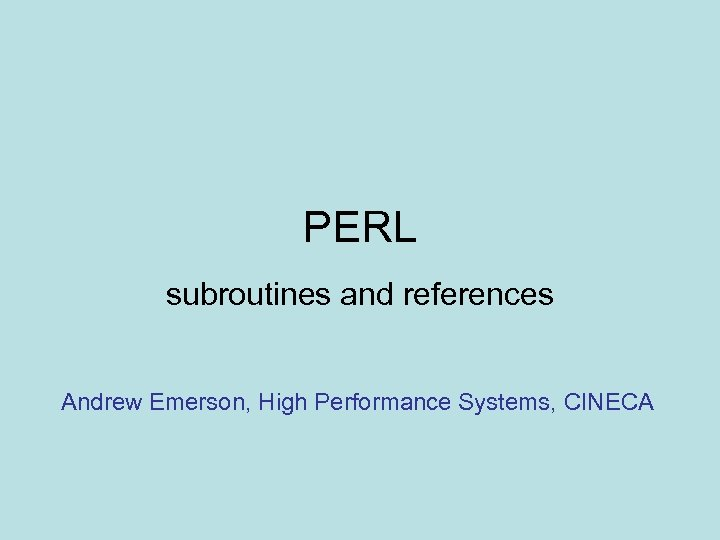 PERL subroutines and references Andrew Emerson, High Performance Systems, CINECA