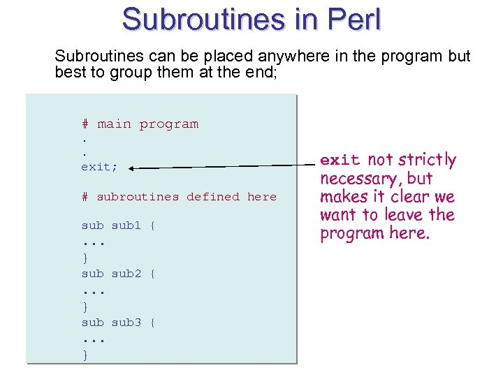 Subroutines in Perl Subroutines can be placed anywhere in the program but best to