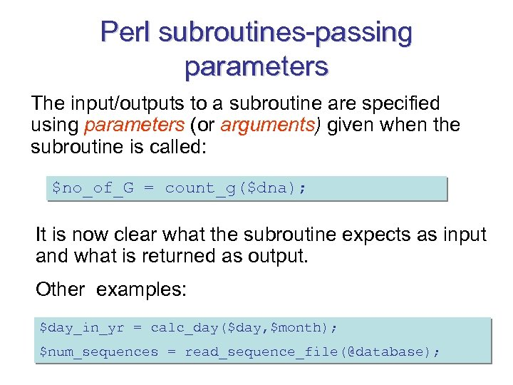 Perl subroutines-passing parameters The input/outputs to a subroutine are specified using parameters (or arguments)