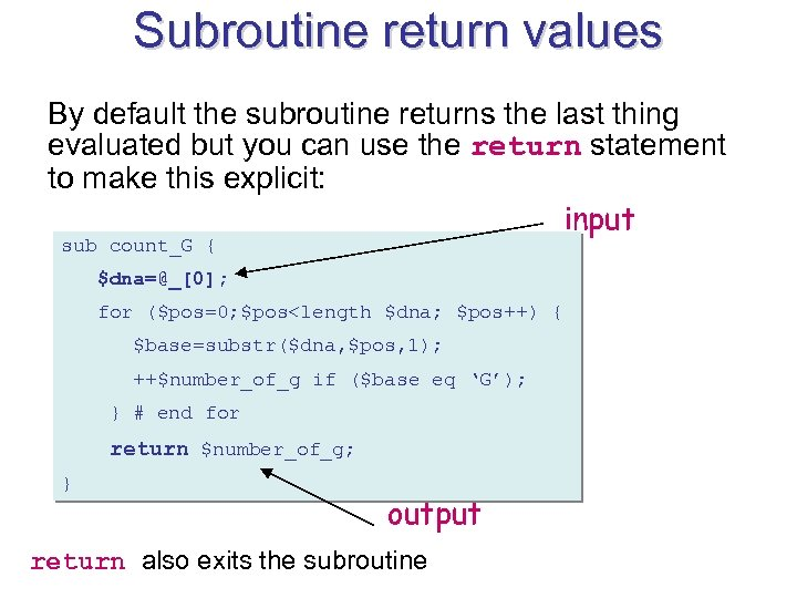 Subroutine return values By default the subroutine returns the last thing evaluated but you