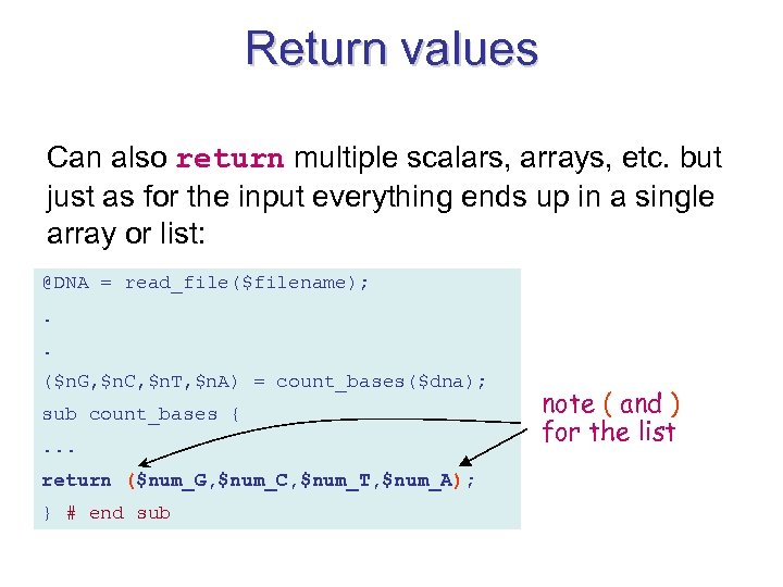 Return values Can also return multiple scalars, arrays, etc. but just as for the