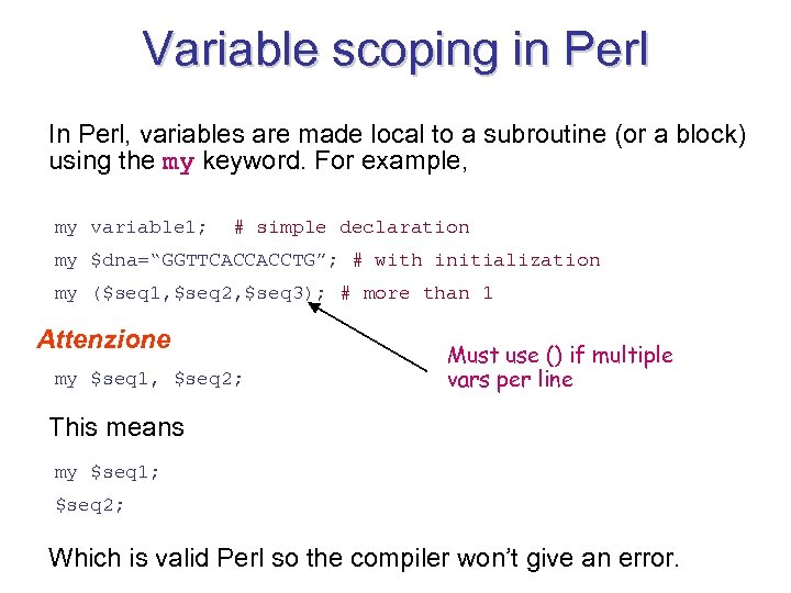 Variable scoping in Perl In Perl, variables are made local to a subroutine (or