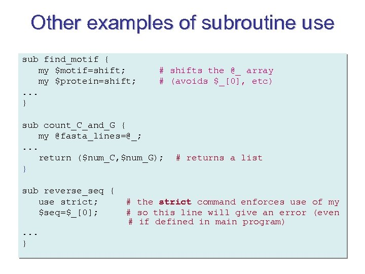 Other examples of subroutine use sub find_motif { my $motif=shift; my $protein=shift; . .