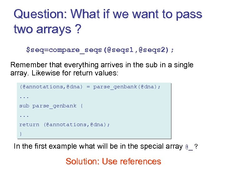Question: What if we want to pass two arrays ? $seq=compare_seqs(@seqs 1, @seqs 2);