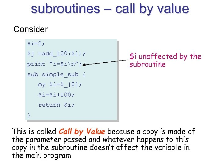 """subroutines – call by value Consider $i=2; $j =add_100($i); print """"i=$in""""; $i unaffected by"""