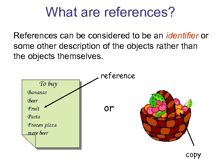 What are references? References can be considered to be an identifier or some other