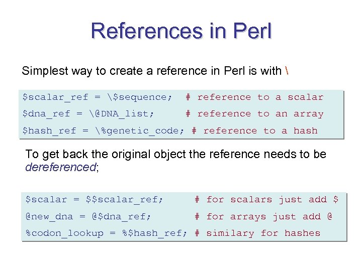 References in Perl Simplest way to create a reference in Perl is with