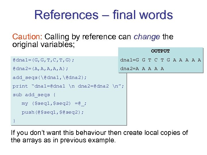 References – final words Caution: Calling by reference can change the original variables; OUTPUT