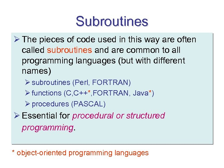 Subroutines Ø The pieces of code used in this way are often called subroutines