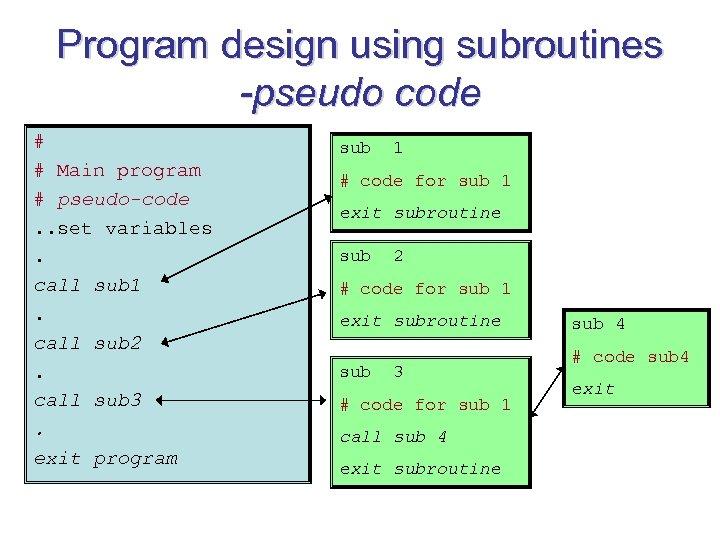 Program design using subroutines -pseudo code # # Main program # pseudo-code. . set
