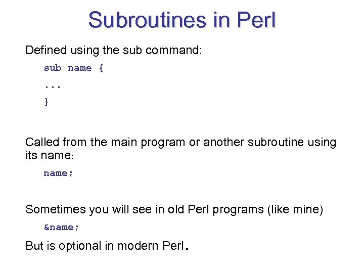 Subroutines in Perl Defined using the sub command: sub name {. . . }