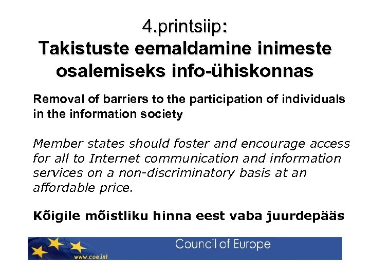 4. printsiip: Takistuste eemaldamine inimeste osalemiseks info-ühiskonnas Removal of barriers to the participation of