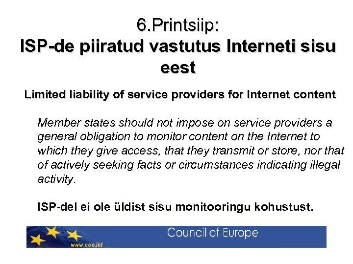 6. Printsiip: ISP-de piiratud vastutus Interneti sisu eest Limited liability of service providers for