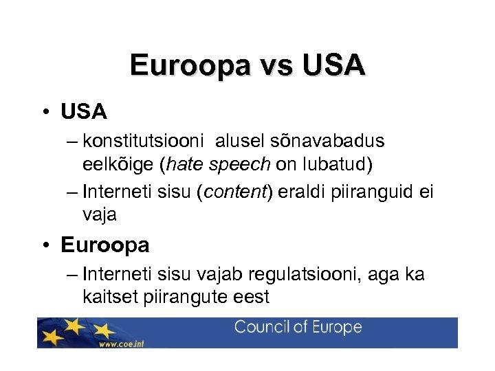 Euroopa vs USA • USA – konstitutsiooni alusel sõnavabadus eelkõige (hate speech on lubatud)