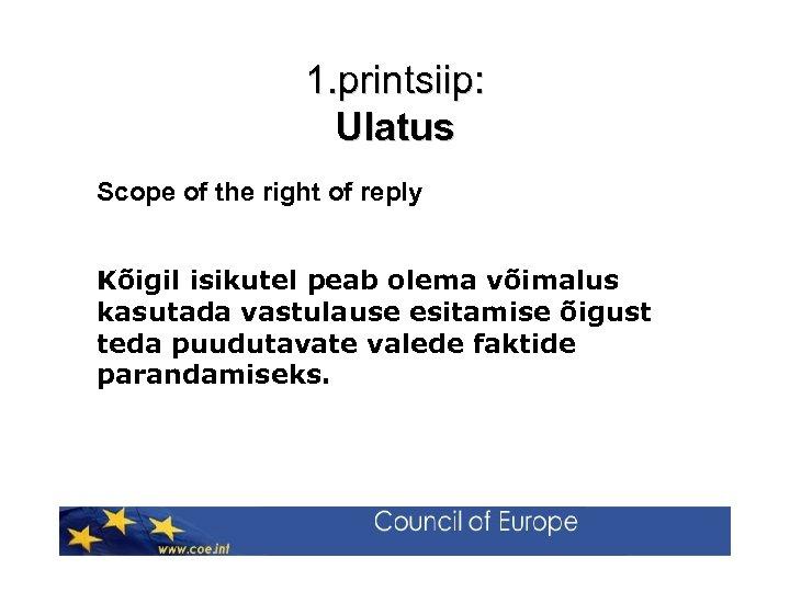 1. printsiip: Ulatus Scope of the right of reply Kõigil isikutel peab olema võimalus