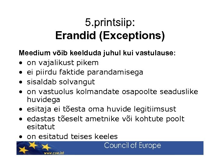 5. printsiip: Erandid (Exceptions) Erandid Meedium võib keelduda juhul kui vastulause: • on vajalikust