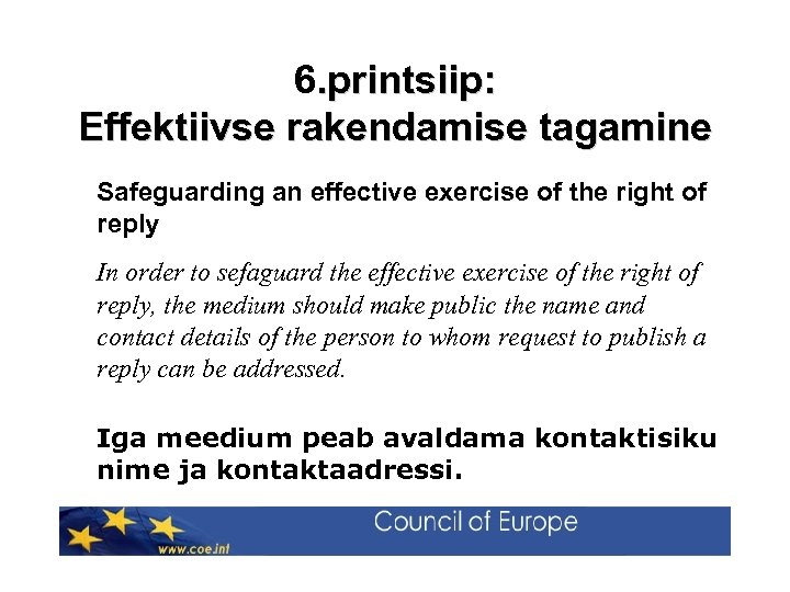 6. printsiip: Effektiivse rakendamise tagamine Safeguarding an effective exercise of the right of reply