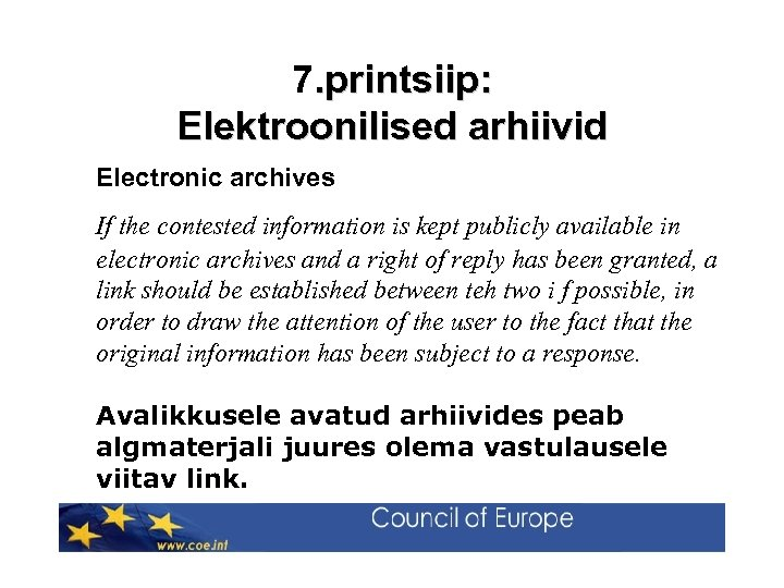 7. printsiip: Elektroonilised arhiivid Electronic archives If the contested information is kept publicly available