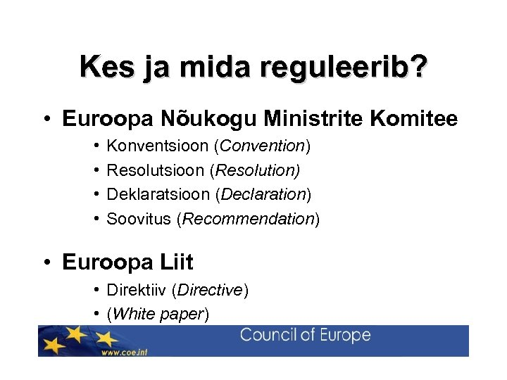 Kes ja mida reguleerib? • Euroopa Nõukogu Ministrite Komitee • • Konventsioon (Convention) Resolutsioon