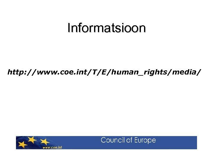 Informatsioon http: //www. coe. int/T/E/human_rights/media/