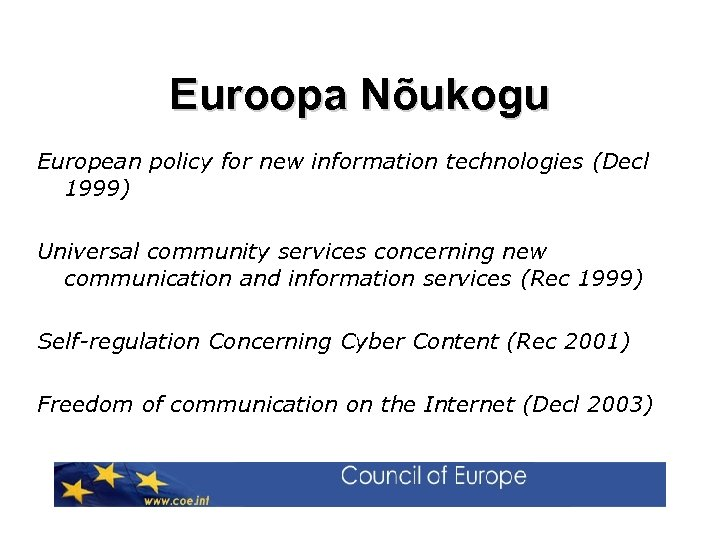 Euroopa Nõukogu European policy for new information technologies (Decl 1999) Universal community services concerning