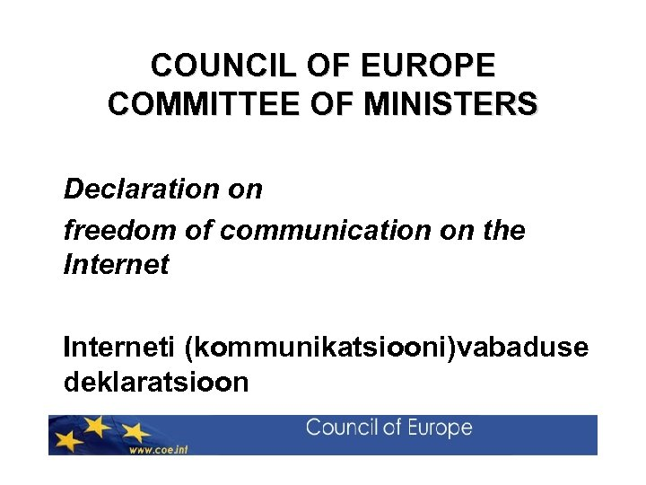 COUNCIL OF EUROPE COMMITTEE OF MINISTERS Declaration on freedom of communication on the Interneti
