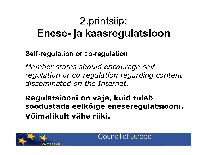 2. printsiip: Enese- ja kaasregulatsioon Self-regulation or co-regulation Member states should encourage selfregulation or
