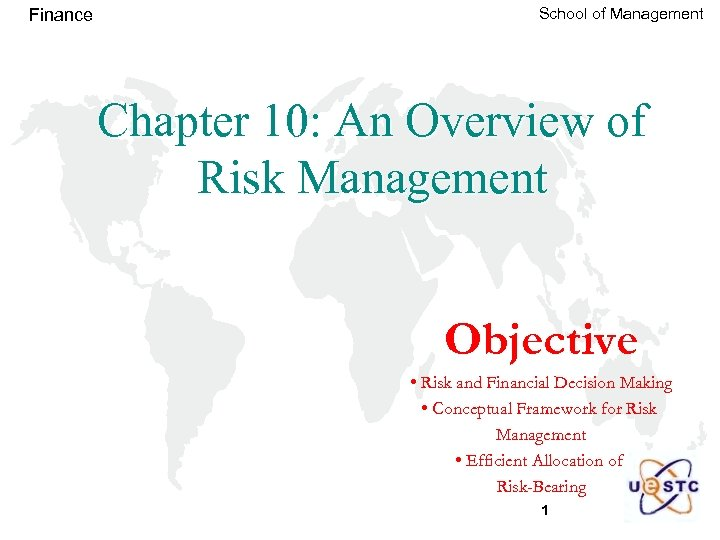 Finance School of Management Chapter 10: An Overview of Risk Management Objective • Risk