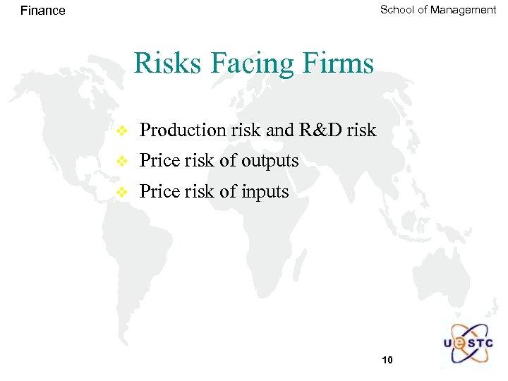 School of Management Finance Risks Facing Firms v Production risk and R&D risk v