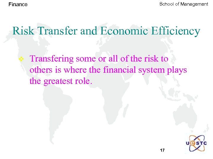 Finance School of Management Risk Transfer and Economic Efficiency v Transfering some or all