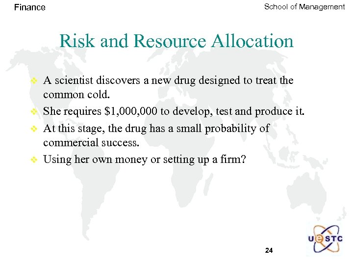 Finance School of Management Risk and Resource Allocation v v A scientist discovers a