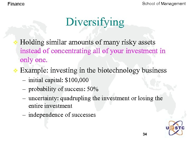 School of Management Finance Diversifying Holding similar amounts of many risky assets instead of