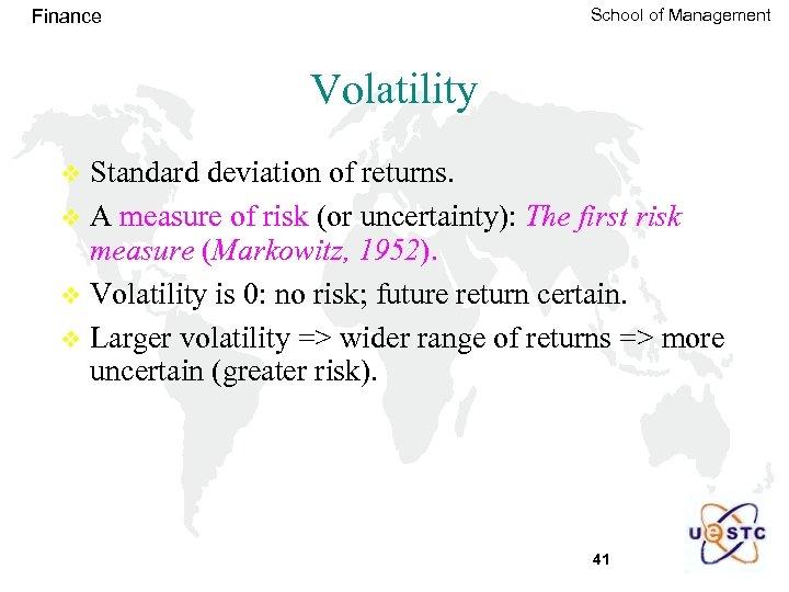 School of Management Finance Volatility Standard deviation of returns. v A measure of risk