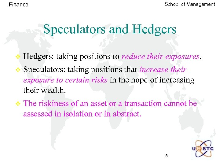 Finance School of Management Speculators and Hedgers v Hedgers: taking positions to reduce their