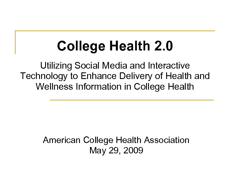 College Health 2. 0 Utilizing Social Media and Interactive Technology to Enhance Delivery of