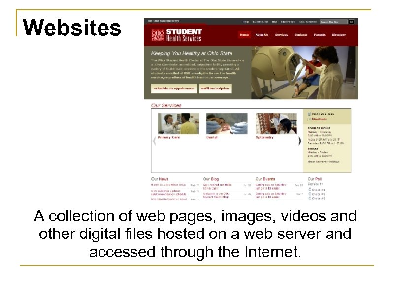 Websites A collection of web pages, images, videos and other digital files hosted on