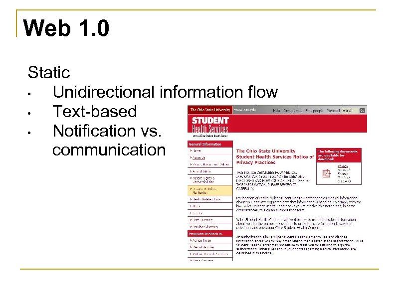Web 1. 0 Static • Unidirectional information flow • Text-based • Notification vs. communication