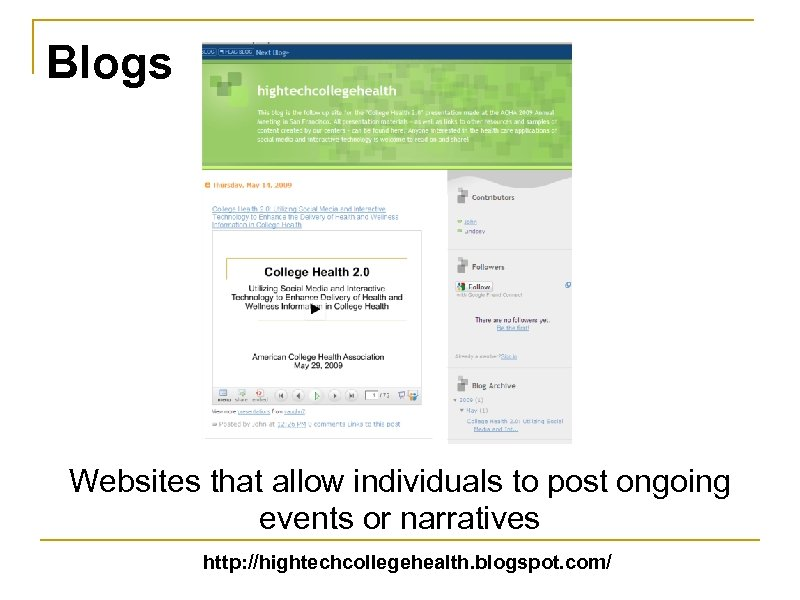 Blogs Websites that allow individuals to post ongoing events or narratives http: //hightechcollegehealth. blogspot.