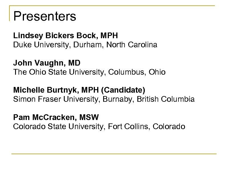 Presenters Lindsey Bickers Bock, MPH Duke University, Durham, North Carolina John Vaughn, MD The