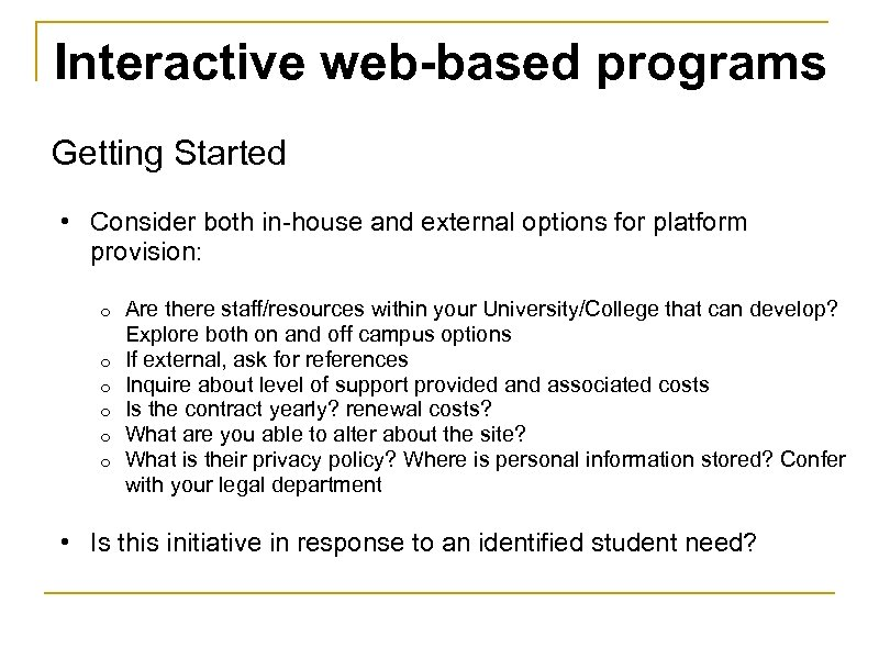 Interactive web-based programs Getting Started • Consider both in-house and external options for platform